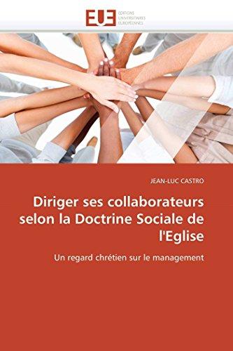 Diriger ses collaborateurs selon la Doctrine Sociale de l'Eglise: Un regard chrétien sur le management (Omn.Univ.Europ.)