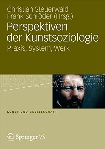 Perspektiven der Kunstsoziologie: Praxis, System, Werk (Kunst und Gesellschaft)