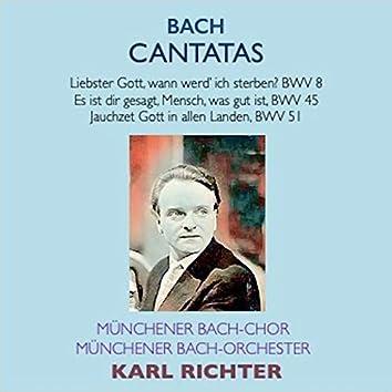 Bach Cantatas · Liebster Gott, wenn werd ich sterben? BWV 8 · Es ist dir gesagt, Mensch, was gut ist BWV 45 · Jauchzet Gott in allen Landen BWV 51
