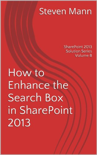 How to Enhance the Search Box in SharePoint 2013 (SharePoint 2013 Solution Series Book 8) (English Edition)