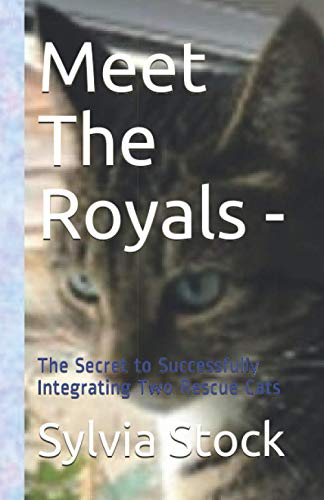 Meet The Royals -: The Secret to Successfully Integrating Two Rescue Cats