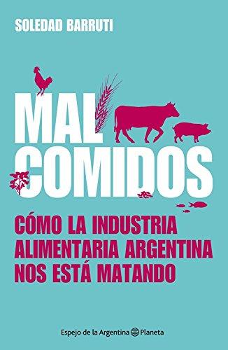 Malcomidos: Cómo la industria alimentaria argentina nos está ...