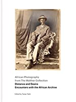 Distance and Desire - Encounters With the African Archive: African Photography from the Walther Collection