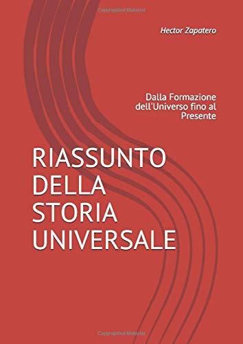 RIASSUNTO DELLA STORIA UNIVERSALE: Dalla Formazione dell'Universo fino al Presente