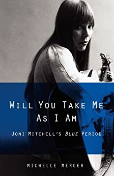 Will You Take Me As I Am: Joni Mitchell's Blue Period by [Michelle Mercer]