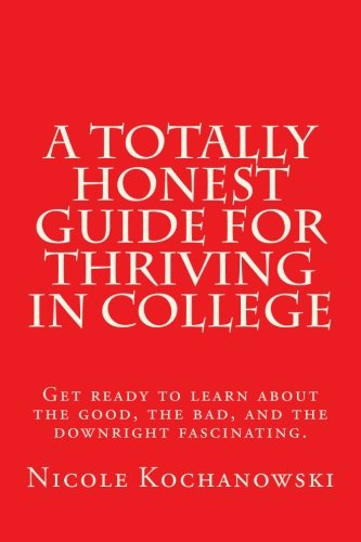A Totally Honest Guide For Thriving In College Get Ready To Learn About The Good The Bad And The Downright