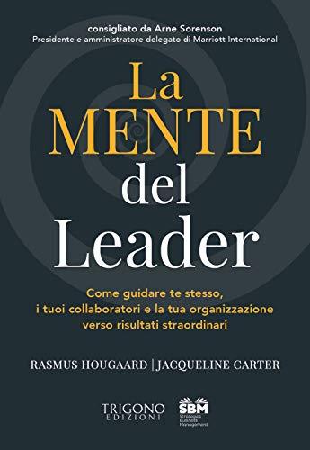 La mente del leader. Come guidare te stesso, i tuoi collaboratori e la tua organizzazione verso risultati straordinari