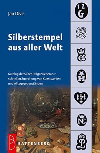Silberstempel aus aller Welt: Katalog der Silber-Prägezeichen zur schnellen Zuordnung von Kunstwerken und Alltagsgegenständen