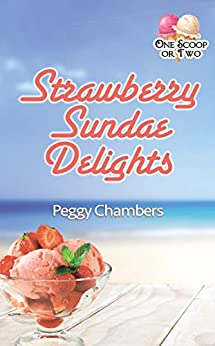 Strawberry Sundae Delights (One Scoop or Two) by [Peggy Chambers]