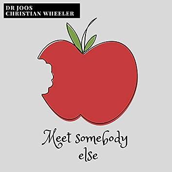 Meet Somebody Else