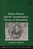 Robert Burton and the Transformative Powers of Melancholy (Literary and Scientific Cultures of Early Modernity)