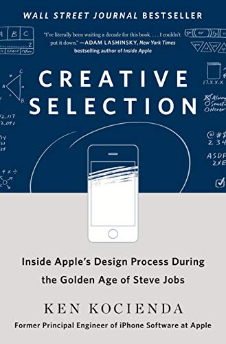 Creative Selection: Inside Apple's Design Process During the Golden Age of Steve Jobs: Kocienda, Ken: 9781250194466: Amazon.com: Books
