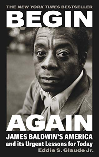 Begin Again: James Baldwin's America and Its Urgent Lessons for Today (English Edition)