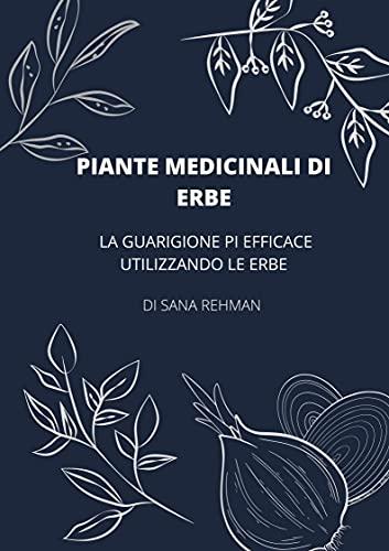 PLANTAS MEDICINALES A HIERBAS: CURACIÓN MÁS EFICAZ CON EL USO DE HIERBAS (Italian Edition)