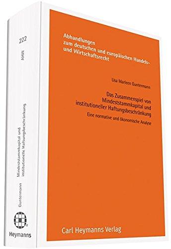 Das Zusammenspiel von Mindeststammkapital und institutioneller Haftungsbeschränkung: Eine normative und ökonomische Analyse (Abhandlungen zum deutschen und europäischen Handels- und Wirtschaftsrecht)