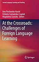 At the Crossroads: Challenges of Foreign Language Learning (Second Language Learning and Teaching)