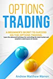 Options trading: a beginner's secret to succes on the options trading. Learn the advanced technique for controlling the stock market and establish a solid source of income (English Edition)