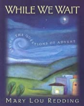 While We Wait: Living the Questions of Advent [WHILE WE WAIT]