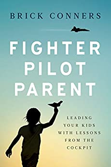 Fighter Pilot Parent: Leading Your Kids with Lessons from the Cockpit by [Brick Conners]