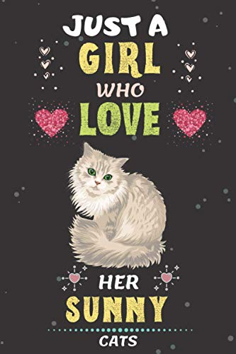 Just A Girl Who Love Her Sunny Cats: Beautiful Sunny cats Blank Notebook Gift For Kids, Girls, Women to Write In for any Class Notes, To-Do Lists, ... Funny Gifts for cats Lover), 100 Pages.