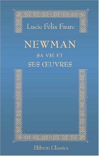 Newman, sa vie et ses œuvres.