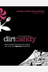 Dirt Candy: A Cookbook: Flavor-Forward Food from the Upstart New York City Vegetarian Restaurant Kindle Edition