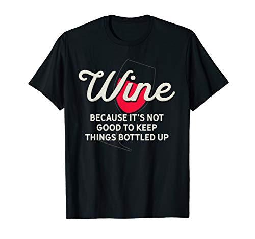 Wein nicht gut die Dinge in Flaschen abgefüllt Lustiges Wein T-Shirt