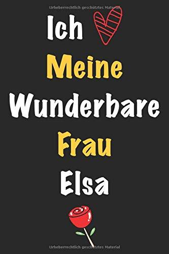 Ich Liebe Meine Wunderbare Frau Elsa: Geschenk für die Frau Elsa von ihrem Ehemann | Geburtstagsgeschenk, Weihnachtsgeschenk oder Valentinstag für ... um in das linierte Notizbuch zu schreiben