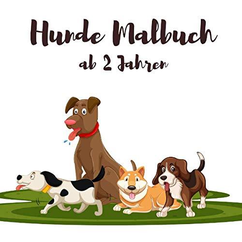 Hunde Malbuch ab 2 Jahren: kreatives Malbuch für Kinder und Erwachsene mit 25 abwechslungsreichen Hunde Motiven