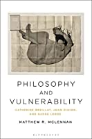 Philosophy and Vulnerability: Catherine Breillat, Joan Didion, and Audre Lorde