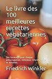 Le livre des 100 meilleures recettes végétariennes: Des formules pour chaque préoccupation....