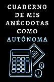 Cuaderno De Mis Anécdotas Como Autónoma: Ideal Para Regalar A...