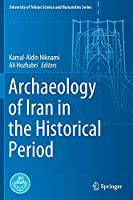 Archaeology of Iran in the Historical Period (University of Tehran Science and Humanities Series)