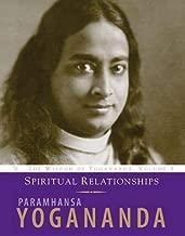 Spiritual Relationships: The Wisdom of Yogananda (Volume 3)