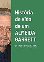 História de vida de um ALMEIDA GARRETT: Dom Francisco Manuel Ferreira Vilaça Bacelar e Lancastre de Almeida Garrett