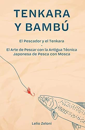 Tenkara y Bambú: El Pescador y el Tenkara - El Arte de Pescar con la Antigua Técnica Japonesa de Pesca con Mosca (2) (La Pesca de Lelio)
