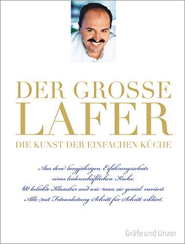 Der große Lafer - Die Kunst der einfachen Küche: 60 beliebte Klassiker und wie man sie genial variiert