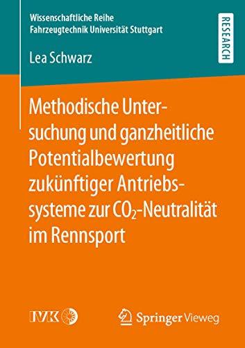 Methodische Untersuchung und ganzheitliche Potentialbewertung zukünftiger Antriebssysteme zur CO2-Neutralität im Rennsport (Wissenschaftliche Reihe Fahrzeugtechnik Universität Stuttgart)