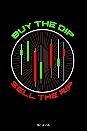 Buy The Dip Sell The Rip Notebook: Liniertes Notizbuch A5 - Aktien Notizheft I Trading Aktienmarkt Aktien Börse Daytrading Trader Geschenk