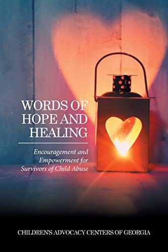Compare Textbook Prices for Words of Hope and Healing: Encouragement and Empowerment for Survivors of Child Abuse  ISBN 9781524599386 by Children's Advocacy Centers of Georgia, .