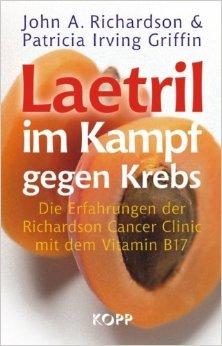 Laetril im Kampf gegen Krebs: Die Erfahrungen der Richardson Cancer Clinic mit dem Vitamin B17 ( 23. November 2009 )