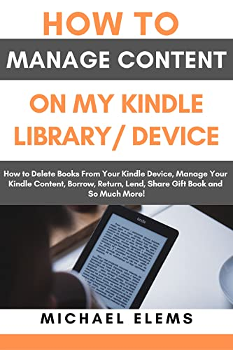 The Ultimate Guide To Managing Content On My Kindle Library and Device: A Step by Step Guide On How To Manage Content on Your Kindle Device. (English Edition)