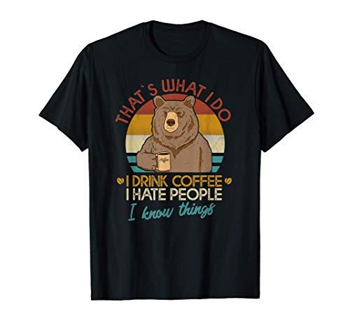 Das ist es, was ich tue Ich trinke Kaffee Ich hasse Menschen T-Shirt