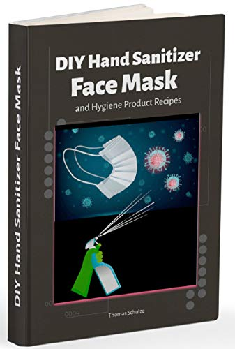 DIY Hand Sanitizer, Face Mask and Hygiene Product Recipes