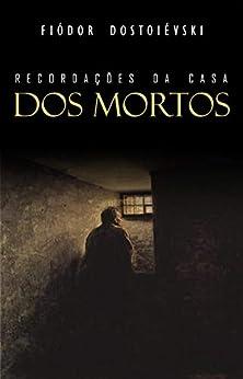 Recordações da Casa dos Mortos por [Fiódor Dostoiévski]