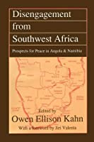 Disengagement from Southwest Africa: Prospects for Peace in Angola and Namibia (East-South Relations)