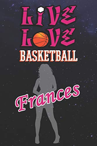 Live Love Basketball Frances : The Perfect Notebook For Proud Basketball Fans Or Players   Forever Suitable Gift For Girls   Diary   College Ruled   ... - 6 x 9 Inch - Notebook - Notepad - Paperback