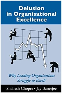 Delusion in Organisational Excellence: Why Leading Organisations Struggle to Excel?