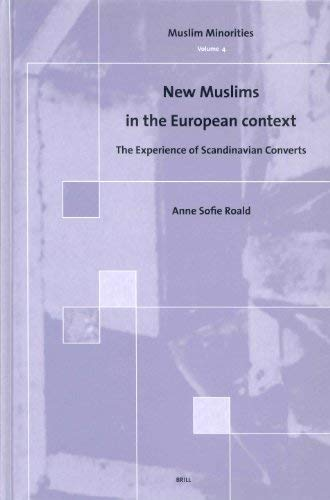 [( New Muslims in the European Context: The Experience of Scandinavian Converts )] [by: Anne-Sofie Roald] [Sep-2004]