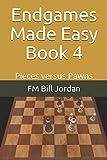 Endgames Made Easy Book 4: Pieces Versus Pawns-Jordan, Fm  Bill